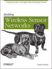 Building Wireless Sensor Networks with ZigBee, XBee, Arduino, and Processing By Robert Faludi