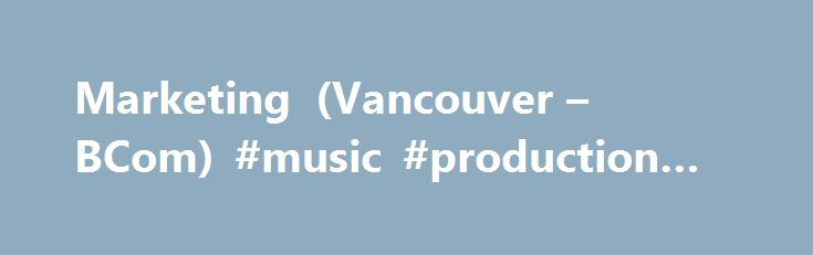 Marketing (Vancouver – BCom) #music #production #degree http://degree.nef2.com/marketing-vancouver-bcom-music-production-degree/  #degree in marketing # Programs Marketing (Vancouver BCom) Program Description: Marketing is a broad, strategic management function linking an organization to its external environments: its customers, competitors, regulatory agencies, and other relevant publics. The marketing discipline concerns itself with producers and consumers of physical goods and services…