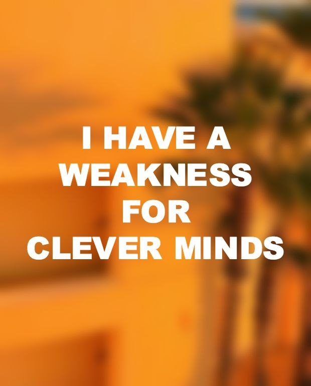 """Make my heart skip a beat!   """"I have a weakness for clever minds."""""""