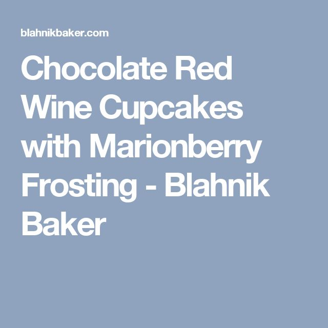 Chocolate Red Wine Cupcakes with Marionberry Frosting - Blahnik Baker