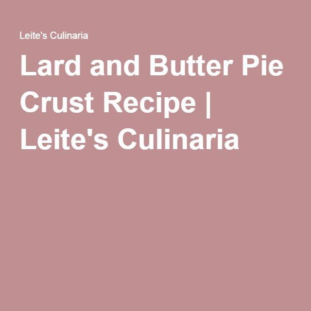 Lard and Butter Pie Crust Recipe | Leite's Culinaria