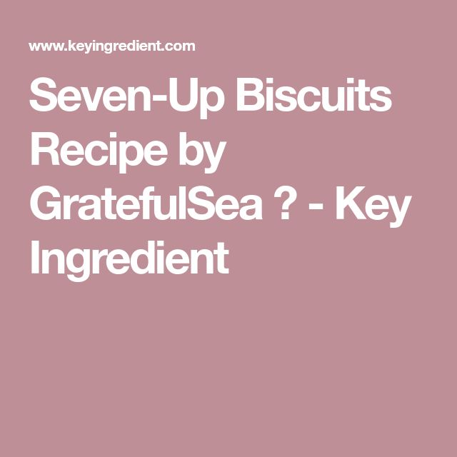 Seven-Up Biscuits Recipe by GratefulSea ♥ - Key Ingredient