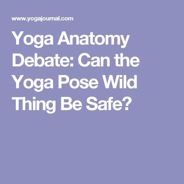 Yoga Anatomy Debate: Can the Yoga Pose Wild Thing Be Safe?