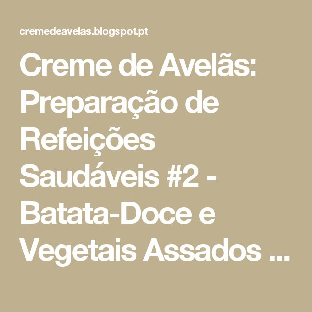 Creme de Avelãs: Preparação de Refeições Saudáveis #2 - Batata-Doce e Vegetais Assados com Ovos Cozidos