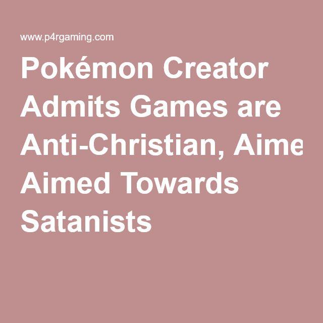 Pokémon Creator Admits Games Are Anti Christian, Aimed Towards Satanists