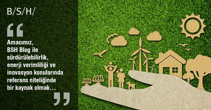 """Amacımız, #BSH Blog ile  """"sürdürülebilirlik"""", """"enerji verimliliği"""" ve inovasyon konularında referans niteliğinde bir kaynak olmak…   > http://blog.bsh-group.com.tr"""