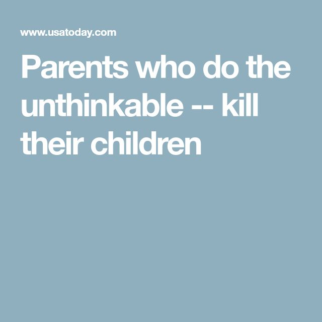 Parents who do the unthinkable -- kill their children