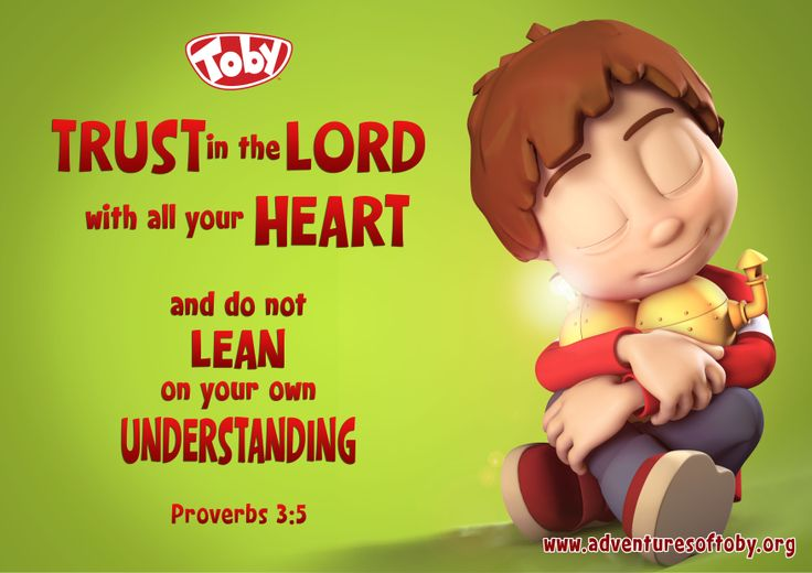 Trust in the Lord with all your heart and do not lean on your own understanding. Proverbs 3:5