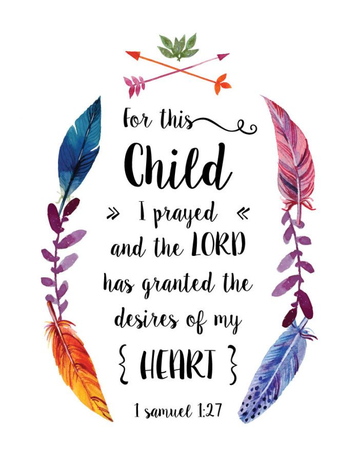 For this child I prayed and the Lord has granted the desires of my heart 1 Samuel 1:27