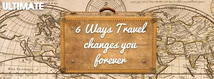 6 ways travel changes you forever