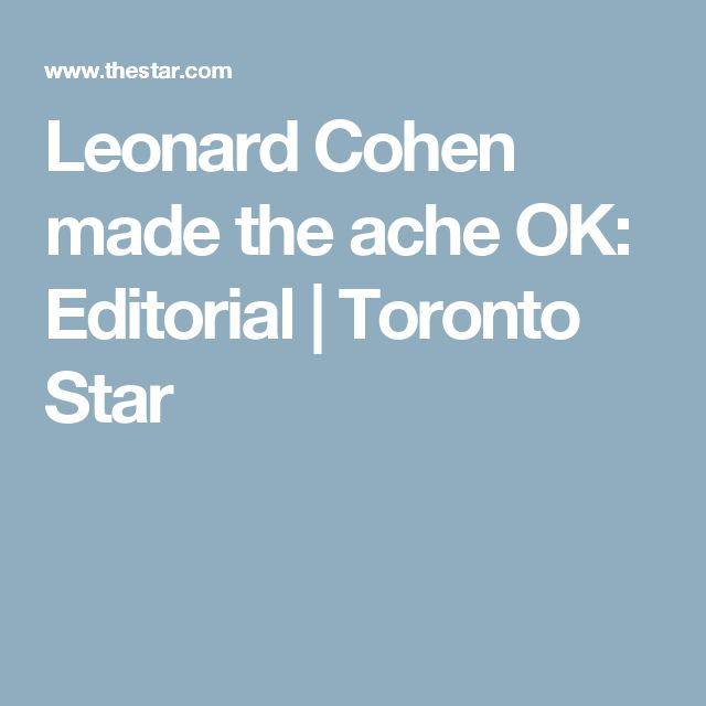 Leonard Cohen made the ache OK: Editorial | Toronto Star