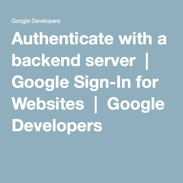 Authenticate with a backend server  |  Google Sign-In for Websites  |  Google Developers