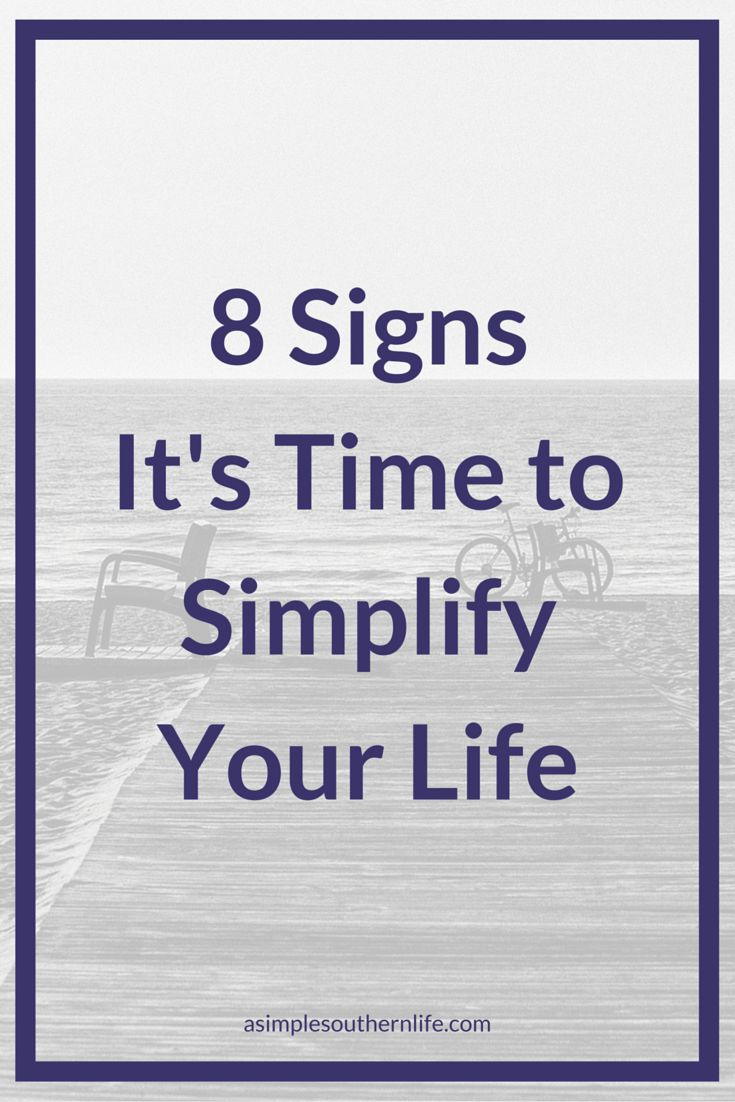 8 Signs It's Time to Simplify Your Life - Including tips to conquer the chaos