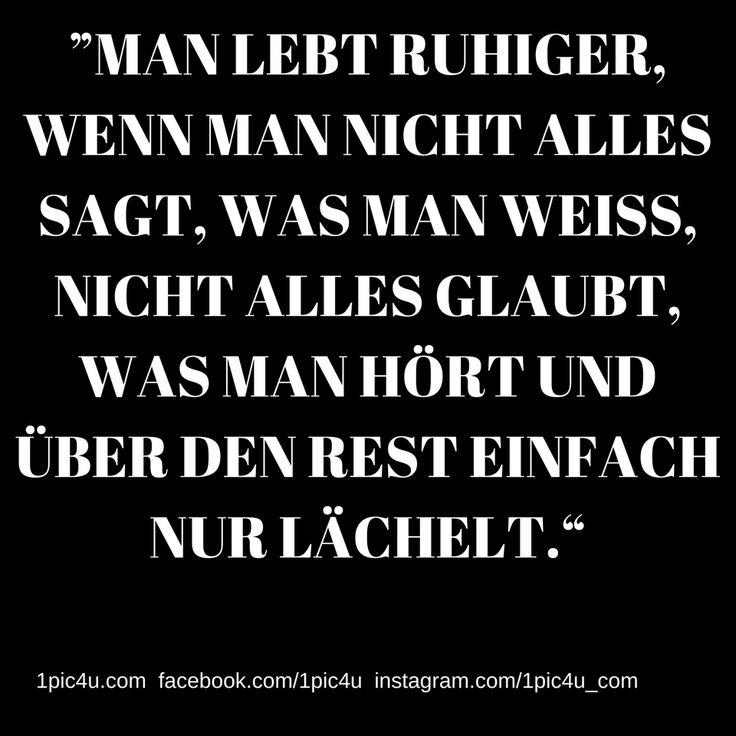 """""""MAN LEBT RUHIGER, WENN MAN NICHT ALLES SAGT, WAS MAN WEISS, NICHT ALLES GLAUBT, WAS MAN HÖRT UND ÜBER DEN REST EINFACH NUR LÄCHELT."""""""