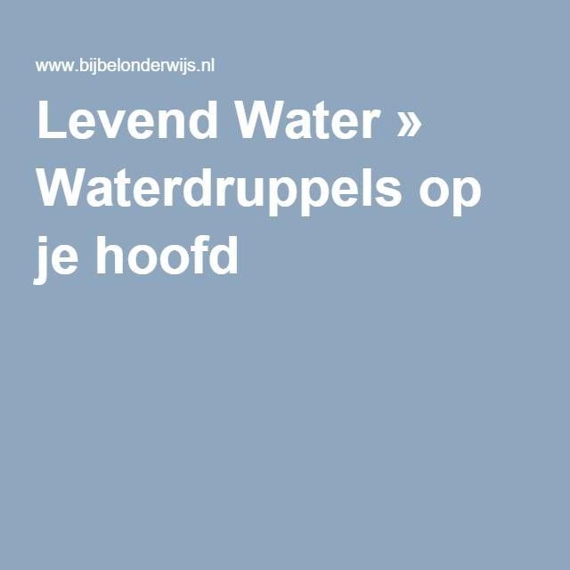 Levend Water » Waterdruppels op je hoofd