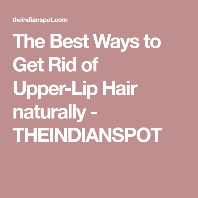 The Best Ways to Get Rid of Upper-Lip Hair naturally - THEINDIANSPOT