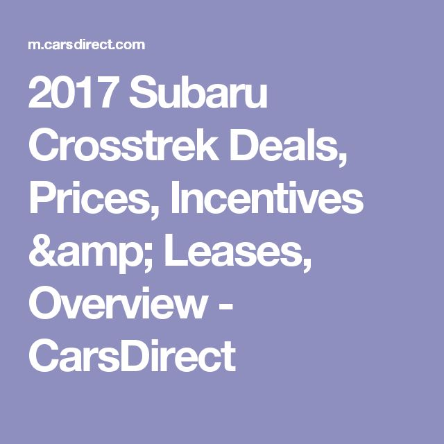 2017 Subaru Crosstrek Deals, Prices, Incentives & Leases, Overview - CarsDirect