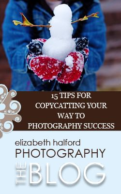 15 tips for copycatting your way to photography success @ http://www.elizabethhalford.com/photography-tutorials/photographing/15-tips-for-copycatting-your-way-to-photography-success/