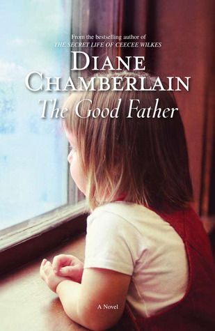 The Good Father - Diane Chamberlain  Goodreads Mover & Shaker April 2012