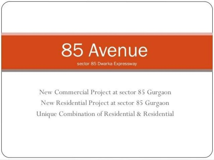 85 avenue new commercial project at sector 85 gurgaon by Mnc Propmart via slideshare