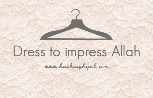 Islamic Daily: Dress to impress Allah | © www.hashtaghijab.com