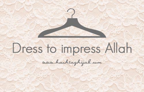 Islamic Daily: Dress to impress Allah | © www.hashtaghijab.com