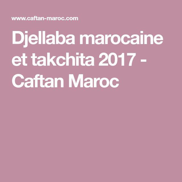 Djellaba marocaine et takchita 2017 - Caftan Maroc