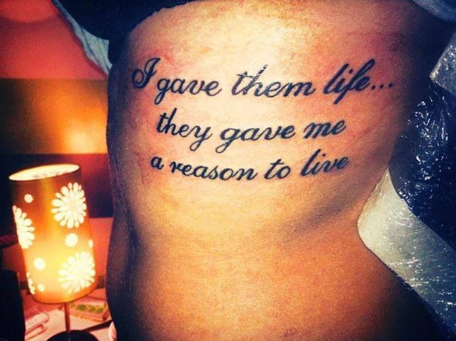I gave them life.. They gave me a reason to live tattoo.