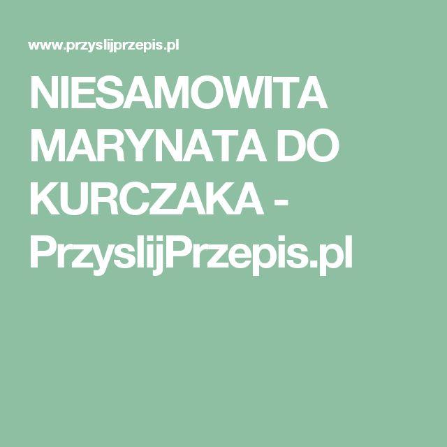 NIESAMOWITA MARYNATA DO KURCZAKA - PrzyslijPrzepis.pl