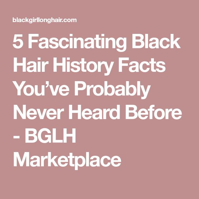 5 Fascinating Black Hair History Facts You've Probably Never Heard Before - BGLH Marketplace