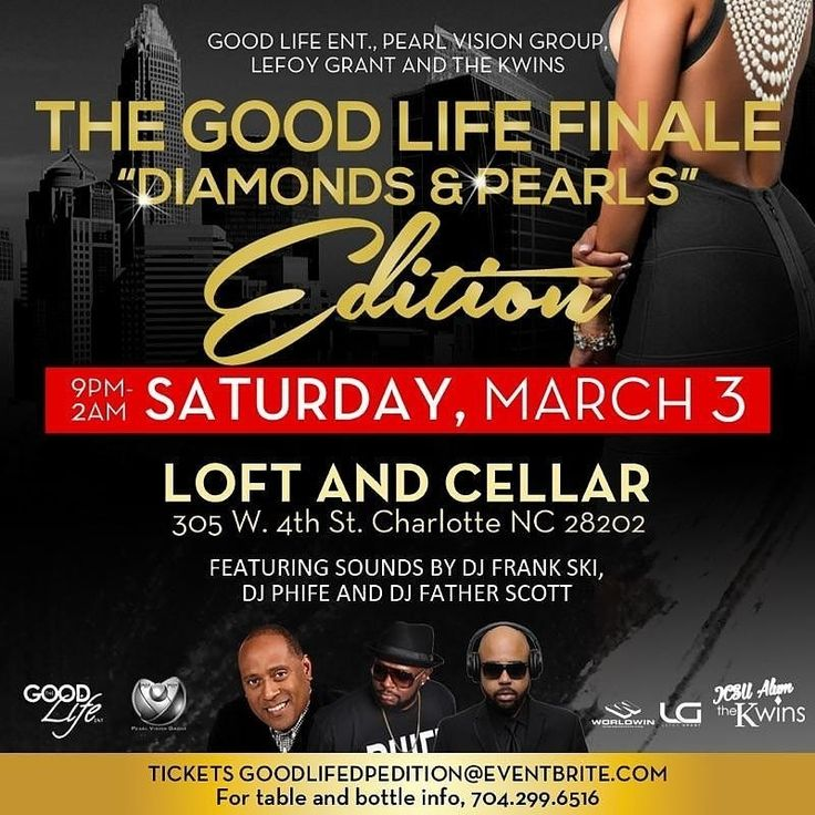 Ready set go!!!  Purchase your event passes TODAY!!!!  Click for Tickets  https://goodlifedpedition.eventbrite.com CIAA Weekend  We still have few VIP Lounge seats available!!!  The Good Life Diamonds and Pearls Edition Saturday Night March 3rd   Sounds by: DJ Frank Ski (DMV/ATL) DJ Phife (TX/NC/SC) DJ Father Scott (London/Atl)    before 10pm with RSVP!!!! $100 Moet Rose Specials   Loft and Cellar 305 W 4th St Charlotte NC 28202