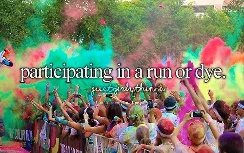 Bucket list-Participating In A Run Or Dye. Doing it in September!!! :)