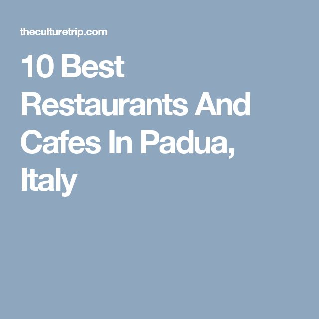 10 Best Restaurants And Cafes In Padua, Italy