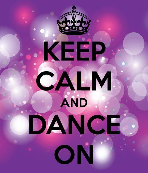 Keep calm and dance :)