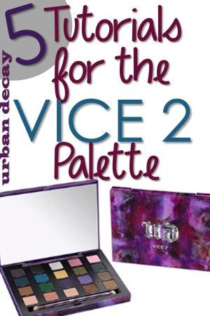 5 Tutorials For the Urban Decay Vice 2 Palette