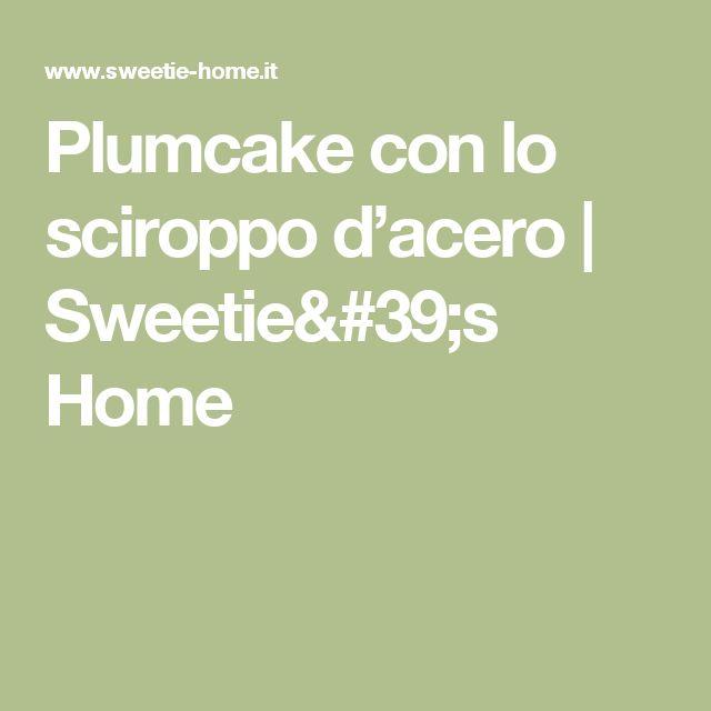 Plumcake con lo sciroppo d'acero | Sweetie's Home