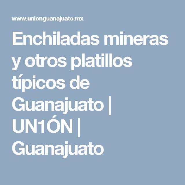Enchiladas mineras y otros platillos típicos de Guanajuato | UN1ÓN | Guanajuato