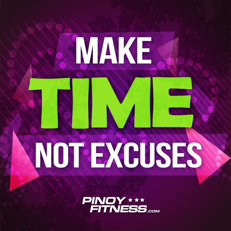 Make time not excuses! - pinoyfitness.com