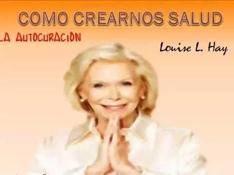 COMO CREARNOS SALUD Autocuración de Louise Hay en español.