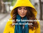 12 Wege, Ihr Immunsystem jetzt zu stärken.
