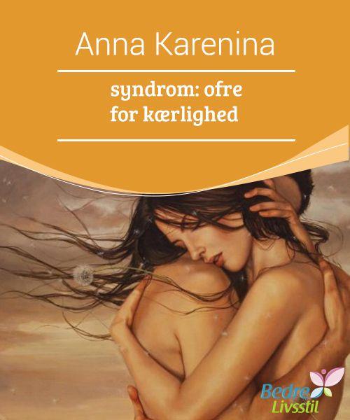 Anna Karenina syndrom: ofre for kærlighed  I et sundt #forhold skal man være klar over, at vi hver især er #komplette skabninger, og at vores partner kan #supplere os, men hvis de går fra os, står vi ikke tilbage og er #ufuldstændige.