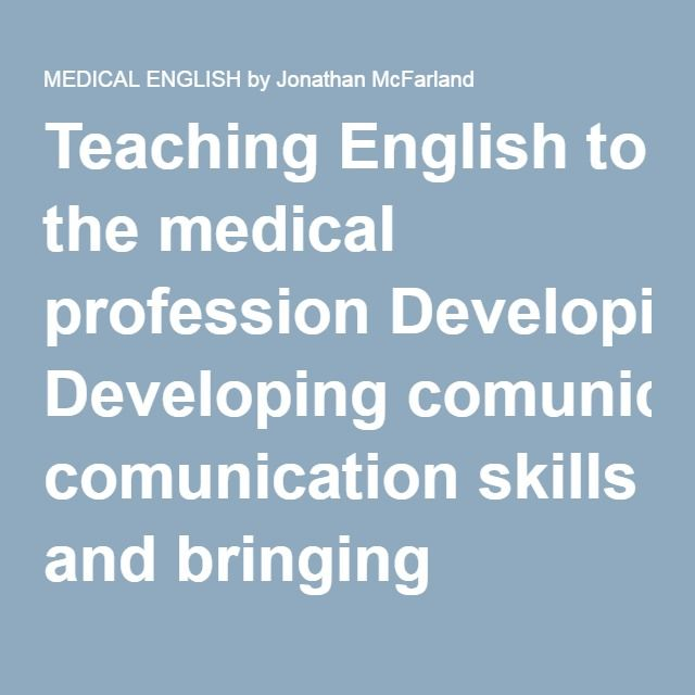 Teaching English to the medical profession Developing comunication skills and bringing humanities to medicine.