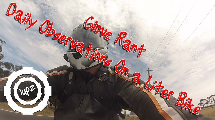 Glove Rant - daily observations on a litre bike v002
