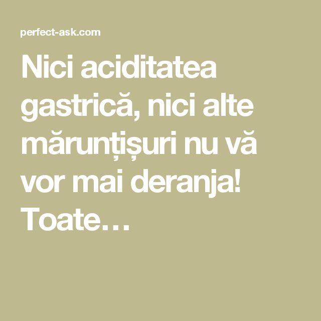 Nici aciditatea gastrică, nici alte mărunțișuri nu vă vor mai deranja! Toate…
