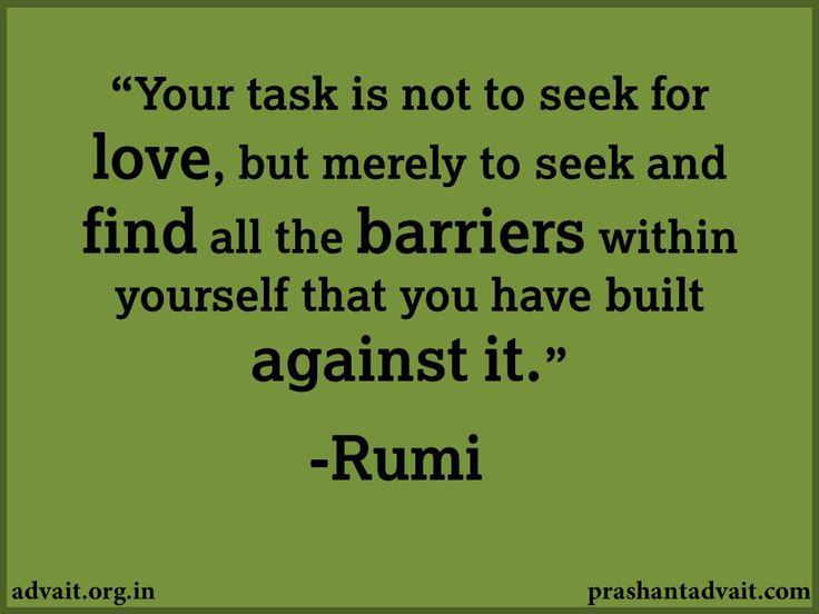 Your task is not to seek love, but merely to seek and find all the barriers within yourself that you have built against it. ~ Rumi  #ShriPrashant #Advait #freedom #task #love #barriers #awareness #find #individual Read at:- prashantadvait.com Watch at:- www.youtube.com/c/ShriPrashant Website:-www.advait.org.in Facebook:- www.facebook.com/prashant.advait LinkedIn:- www.linkedin.com/in/prashantadvait Twitter:- https://twitter.com/Prashant_Advait
