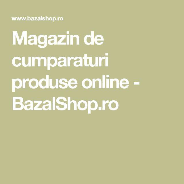 Magazin de cumparaturi produse online - BazalShop.ro