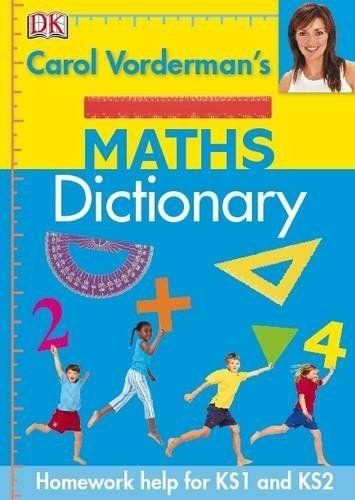 Carol Vorderman's Maths Dictionary (Reissues Education 2014) by Carol Vorderman, http://www.amazon.co.uk/dp/1405341378/ref=cm_sw_r_pi_dp_W7tPtb1GAPXZK