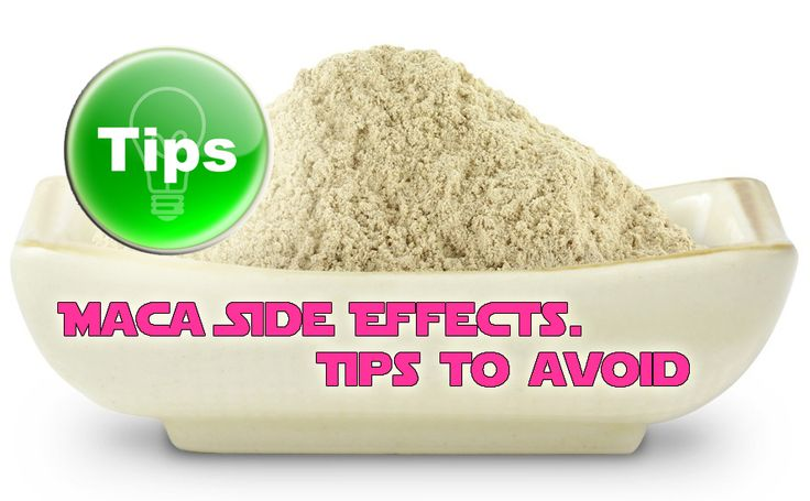 Tips Avoid Maca Side Effects Product Side Effects And