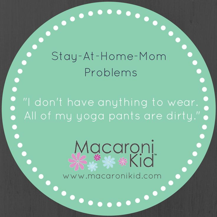 Stay at home Mom problems #1