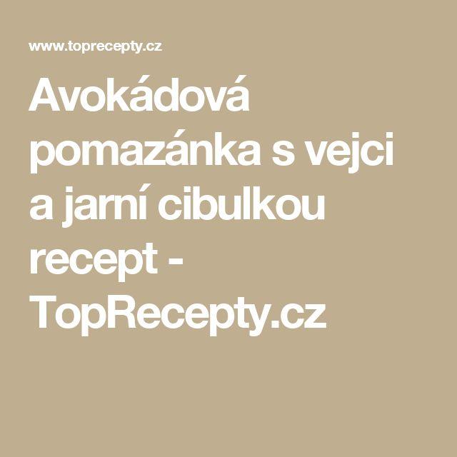 Avokádová pomazánka s vejci a jarní cibulkou recept - TopRecepty.cz